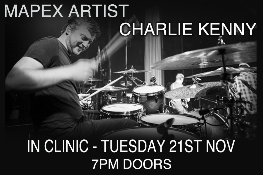 DRUM CLINIC w/ MAPEX ARTIST CHARLIE KENNY TUESDAY 21ST NOVEMBER